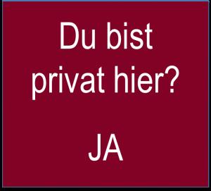 Du bist privat hier
